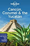 Lonely Planet Cancun, Cozumel & the Yucatan (Regional Guide)